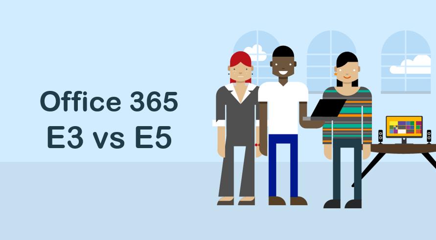 Office 365 E3 vs E5